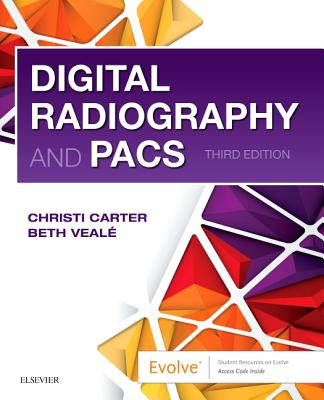 Digital Radiography and Pacs - Carter, Christi, Rt(r), and Veale, Beth, Med