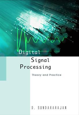 Digital Signal Processing: Theory and Practice - Sundararajan, Duraisamy (Editor)