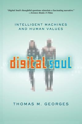 Digital Soul: Intelligent Machines and Human Values - Georges, Thomas