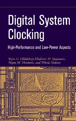 Digital System Clocking: High-Performance and Low-Power Aspects - Zajac, Richard G, and Oklobdzija, Vojin G, and Stojanovic, Vladimir M