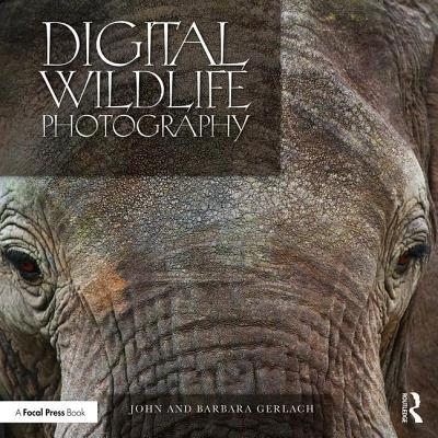 Digital Wildlife Photography - Gerlach, John and Barbara