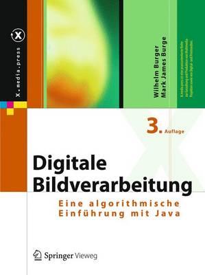 Digitale Bildverarbeitung: Eine Algorithmische Einfuhrung Mit Java - Burger, Wilhelm, and Burge, Mark James