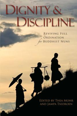 Dignity & Discipline: Reviving Full Ordination for Buddhist Nuns - Mohr, Thea (Editor)