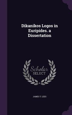 Dikanikos Logos in Euripides. a Dissertation - Lees, James T