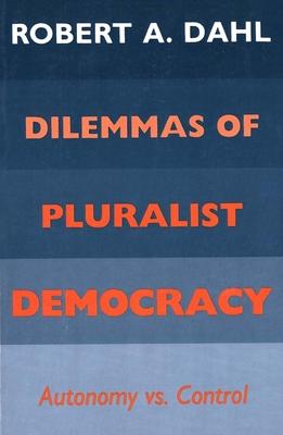 Dilemmas of Pluralist Democracy: Autonomy vs. Control - Dahl, Robert Alan