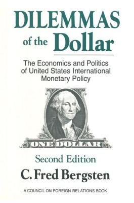 Dilemmas of the Dollar: Economics and Politics of United States International Monetary Policy: Economics and Politics of United States International Monetary Policy - Bergsten, C Fred