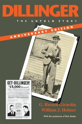 Dillinger, Anniversary Edition: The Untold Story - Girardin, G Russell, and Helmer, William J