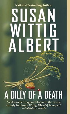 Dilly of a Death - Albert, Susan Wittig, Ph.D.