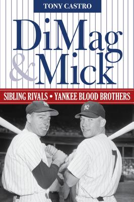 Dimag & Mick: Sibling Rivals, Yankee Blood Brothers - Castro, Tony