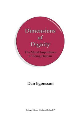 Dimensions of Dignity: The Moral Importance of Being Human - Egonsson, Dan, Dr.