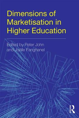 Dimensions of Marketization in Higher Education - John, Peter (Editor), and Fanghanel, Joelle (Editor)