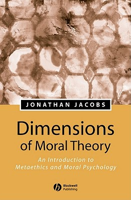 Dimensions of Moral Theory - Jacobs, Jonathan, and Jacobs, Michael