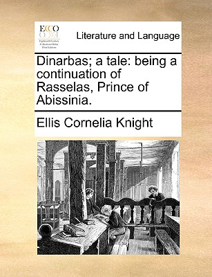 Dinarbas; A Tale: Being a Continuation of Rasselas, Prince of Abissinia. - Knight, Ellis Cornelia