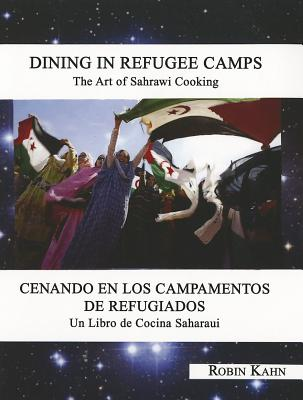 Dining in Refugee Camps: The Art of Sahrawi Cooking - Kahn, Robin