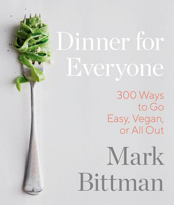 Dinner for Everyone: 100 Iconic Dishes Made 3 Ways--Easy, Vegan, or Perfect for Company - Bittman, Mark, and Brackett, Aya (Photographer)