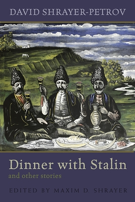 Dinner with Stalin and Other Stories - Shrayer-Petrov, David, and Shrayer, Maxim D (Editor)