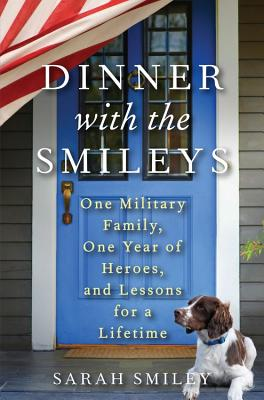 Dinner with the Smileys: One Military Family, One Year of Heroes, and Lessons for a Lifetime - Smiley, Sarah, and Hand, Andrea (Photographer)