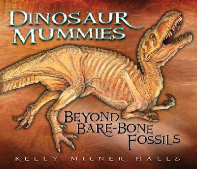 Dinosaur Mummies: Beyond Bare-Bone Fossils - Halls, Kelly Milner