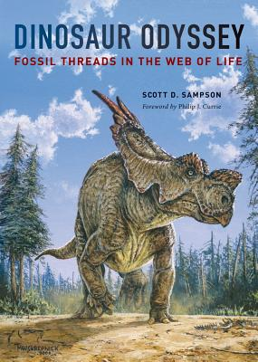 Dinosaur Odyssey: Fossil Threads in the Web of Life - Sampson, Scott D, Professor, and Currie, Philip (Foreword by)