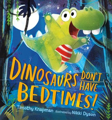 Dinosaurs Don't Have Bedtimes! - Knapman, Timothy