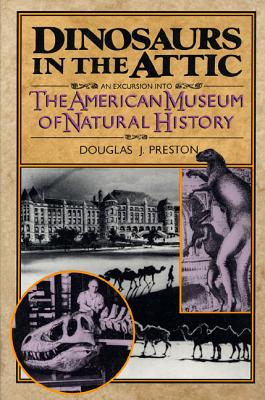 Dinosaurs in the Attic: An Excursion Into the American Museum of Natural History - Preston, Douglas J