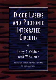 Diode Lasers and Photonic Integrated Circuits - Coldren, Larry A, and Corzine, S W