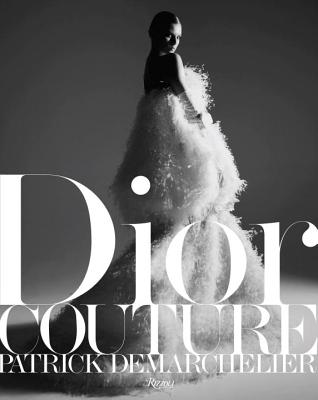 Dior: Couture - Demarchelier, Patrick (Photographer), and Sischy, Ingrid (Text by)