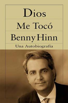 Dios Me Toco: Una Autobiografia - Hinn, Benny