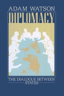 Diplomacy: The Dialogue Between States - Watson, Adam