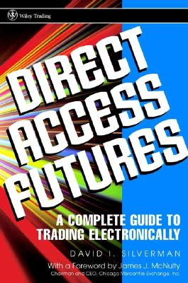 Direct Access Futures: A Complete Guide to Trading Electronically - Silverman, David I