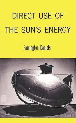Direct Use of the Sun's Energy - Daniels, Farrington, and Sloan, Sam (Foreword by), and Baitsell, George A (Introduction by)