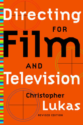 Directing for Film and Television Revised Edition - Lukas, Christopher