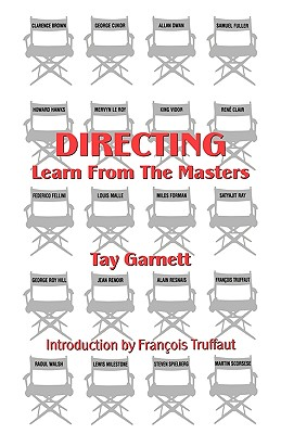 Directing: Learn from the Masters - Garnett, Tay, and Slide, Anthony (Editor), and Truffaut, Francois (Foreword by)