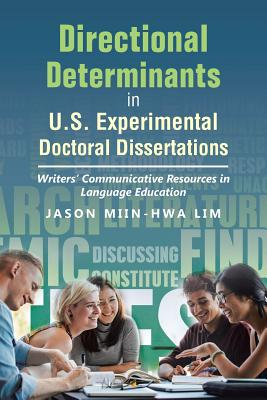 Directional Determinants in U.S. Experimental Doctoral Dissertations: Writers' Communicative Resources in Language Education - Lim, Jason Miin