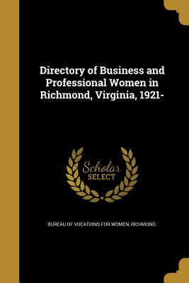 Directory of Business and Professional Women in Richmond, Virginia, 1921- - Bureau of Vocations for Women, Richmond (Creator)