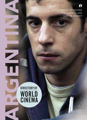 Directory of World Cinema: Argentina - Urraca, Beatriz (Editor), and Kramer, Gary M. (Editor)