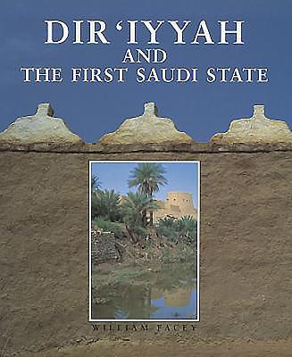 Dir'iyyah and the First Saudi State - Facey, William