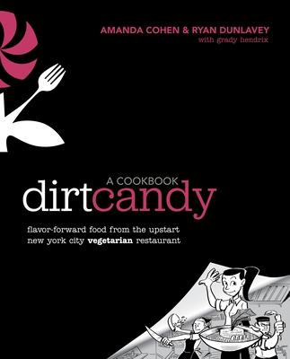 Dirt Candy: A Cookbook: Flavor-Forward Food from the Upstart New York City Vegetarian Restaurant - Cohen, Amanda, and Dunlavey, Ryan, and Hendrix, Grady