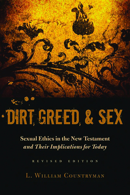 Dirt, Greed, & Sex: Sexual Ethics in the New Testament and Their Implications for Today - Countryman, L William