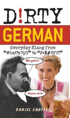 Dirty German: Everyday Slang from - Chaffey, Daniel