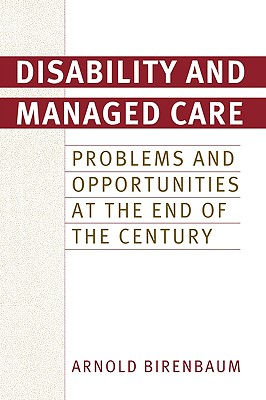 Disability and Managed Care: Problems and Opportunities at the End of the Century - Birenbaum, Arnold