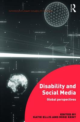 Disability and Social Media: Global Perspectives - Ellis, Katie (Editor), and Kent, Mike (Editor)
