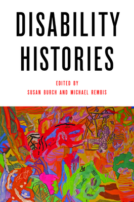 Disability Histories - Burch, Susan (Editor), and Rembis, Michael (Editor)