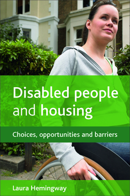 Disabled People and Housing: Choices, Opportunities and Barriers - Hemingway, Laura