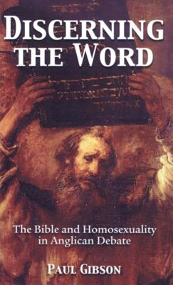Discerning the Word: The Bible and Homosexuality in Anglican Debate - Gibson, Paul