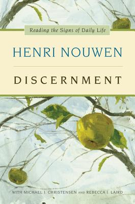 Discernment: Reading the Signs of Daily Life - Nouwen, Henri J M