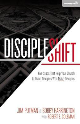 Discipleshift: Five Steps That Help Your Church to Make Disciples Who Make Disciples - Putman, Jim, and Harrington, Bobby William, and Coleman, Robert, Dr.
