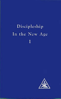 Discipleship in the New Age, Vol. 1: Discipleship in the New Age v. 1 - Bailey, Alice A.