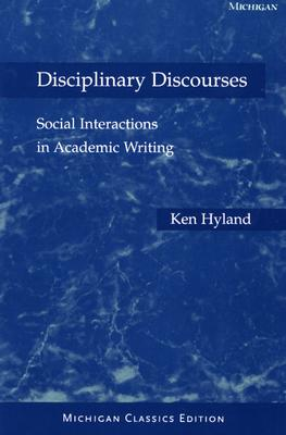 Disciplinary Discourses: Social Interactions in Academic Writing - Hyland, Ken, Dr.