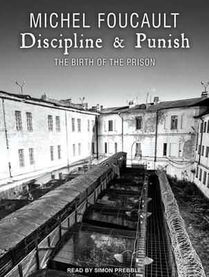 Discipline & Punish: The Birth of the Prison - Foucault, Michel, and Prebble, Simon (Narrator)